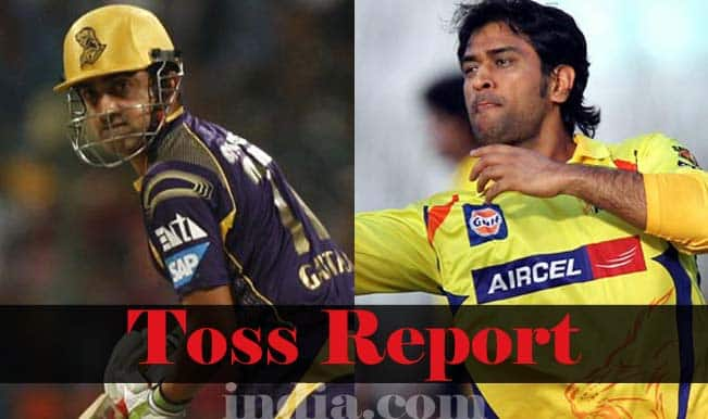 Chennai Super Kings vs Kolkata Knight Riders, IPL 2015 Toss Report and Playing XI: KKR win toss, elect to bowl against CSK
