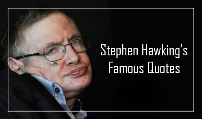 Stephen Hawking Quotes That Will Continue To Inspire Us For The Years To Come