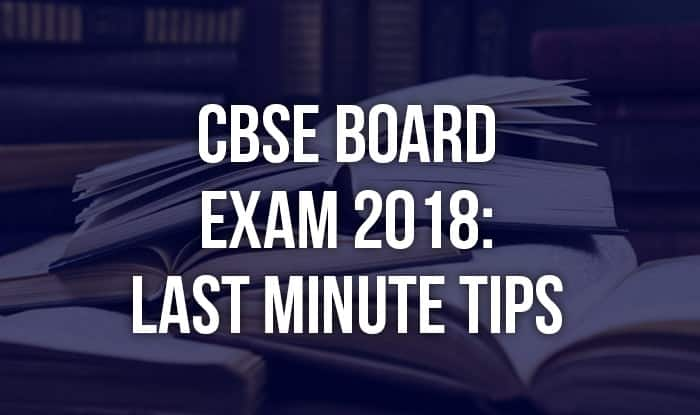 CBSE Board Exam 2018: Last Minute Tips For Class 10, 12 Students by