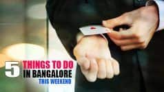 What to do in Bangalore this weekend: Take a walk, laugh out loud, be amazed with magic