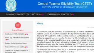 CTET July 2019: जुलाई एग्जाम के लिए ऑनलाइन आवेदन प्रक्रिया आज से शुरू
