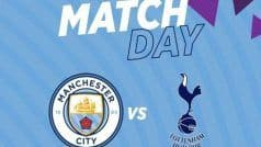Manchester City vs Tottenham Hotspurs Dream11 Team Prediction & Tips